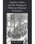 Popular Culture and the Shaping of Holocaust Memory in America - MINTZ, ALAN