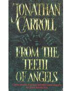 From the Teeth of Angels - CARROL, JONATHAN
