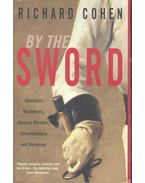 By the Sword – Gladiators, Musketeers, Samurai Warriors, Swashbucklers and Olympians - COHEN, RICHARD