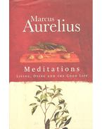 Meditations – Living, Dying and the Good Life - MARCUS AURELIUS