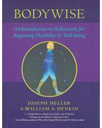 Bodywise – An Introduction to Hellerwork for Regaining Flexibility and Well-Being - HELLER, JOSEPH – HENKIN, WILLIAM A.
