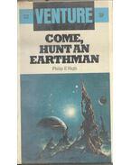 Come, Hunt an Earthman - HIGH, PHILIP E.