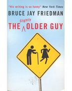 The Slightly Older Guy - FRIEDMAN, BRUCE JAY