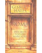 Roma – Der erste Tod des Mark Aurel - Haefs, Gisbert