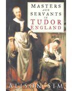 Masters and Servants in Tudor England - SIM, ALISON