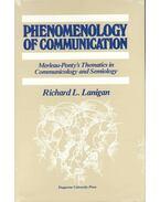 Phenomenology of Communication  Merleau-Ponty's Thematics in Communicology and Semiology - LANIGAN, RICHARD L.
