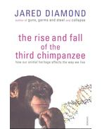 The Rise and Fall of the Third Chimpanzee - How Our Animal Heritage Affects the Way We Live - Jared Diamond