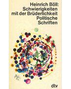 Schwierigkeiten mit der Brüderlichkeit - Politische Schriften - Heinrich Böll