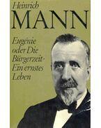 Eugénie oder Die Bürgerzeit, Ein ernstes Leben - Mann, Heinrich
