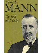 Die Jagd nach Liebe - Mann, Heinrich