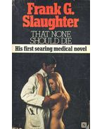 That None Should Die - Slaughter, Frank G.