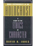 Moral Responsibility in the Holocaust – A Study in the Ethics of Character - JONES, DAVID H.