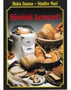 Süssünk kenyeret! - Huba Zsuzsa - Stadler Mari
