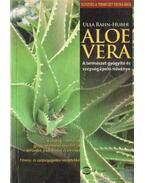 Aloe Vera - A természet gyógyító és szépségápoló növénye - Ulla Rahn-Huber