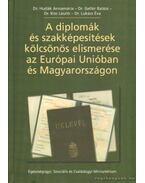 A diplomák és szakképesításek kölcsönös elismerése az Európai Unióban és Magyarországon - Hudák Annamária dr., Gellér Balázs dr.- Kiss László dr., Lukács Éva dr.
