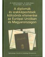 A diplomák és szakképesítések kölcsönös elismerése az Európai Unióban és Magyarországon - Hudák Annamária dr., Lukács Éva dr., Gellér Balázs Dr., Dr. Kiss László