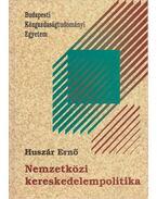 Nemzetközi kereskedelempolitika - Huszár Ernő