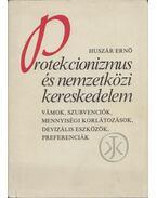 Protekcionizmus és nemzetközi kereskedelem - Huszár Ernő