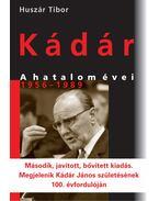 Kádár - A hatalom évei 1956-1989 - Huszár Tibor