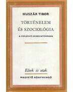 Történelem és szociológia - Huszár Tibor
