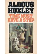 Time Must Have a Stop - Huxley, Aldous Leonard