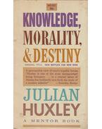 Knowledge, Morality, & Destiny - Huxley, Julian