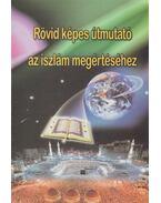 Rövid képes útmutató az iszlám megértéséhez - I.A. Ibrahim
