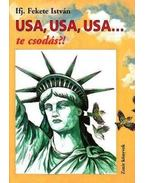 USA, USA, USA... te csodás?! - Ifj. Fekete István