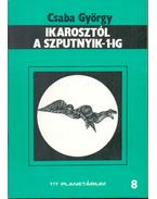 Ikarosztól a Szputnyik-1-ig - Csaba György