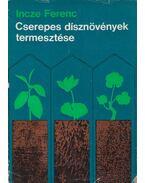 Cserepes dísznövények termesztése - Incze Ferenc