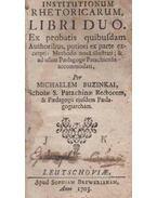 Institutionum rhetoricarum, Libri duo. / Institutiones oratoriae. [kolligátum] - Buzinkai Mihály