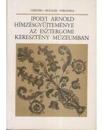 Ipolyi Arnold hímzésgyűjteménye az Esztergomi Keresztény Múzeumban - Gervers-Molnár Vera