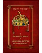 A Magyar Szent Koronaés a koronázási jelvények története és műleírása - Ipolyi Arnold