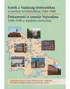 Iratok a Vajdaság történetéhez a szerbiai levéltárakban 1944-1948 - Fodor István