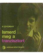 Ismerd meg a tranzisztort - Szvoreny, R.