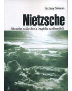 Nietzsche - Filozófus születése a tragédia szelleméből - Isztray Simon