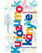 Kuriózumok Könyve - Varázslatos világunk - Iván Katalin