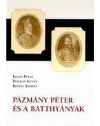 PÁZMÁNY PÉTER ÉS A BATTHYÁNYAK - Iványi Béla, Fazekas István, Koltai András