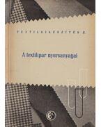 A textilipar nyersanyagai - Izmay Ferenc, Dr. Rusznák István, Weiszburg Jánosné, Zilahi Márton