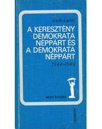A Keresztény Demokrata Néppárt és a Demokrata Néppárt 1944-1949 - Izsák Lajos