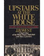 Upstairs at the White House - J. B. West, Mary Lynn Kotz
