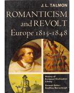 Romanticism and Revolt: Europe 1815-1848 - J. L. Talmon