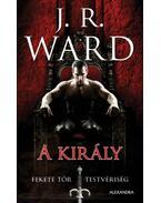 A király - Fekete Tőr Testvériség 12. - J. R. Ward
