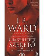 Újjászületett szerető - J. R. Ward