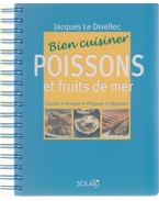Bien cuisiner poissons et fruits de mer - Jacques le Divellec