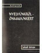 Nyelvünkről - önmagunkért - Jakab István