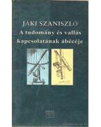 A tudomány és vallás kapcsolatának ábécéje - Jáki Szaniszló