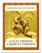 Az élet törvénye a szeretet törvénye - Jámborné dr. Benczúr Erzsébet