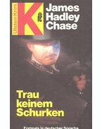 Trau keinem Schurken - James Hadley Chase