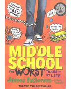 Middle School - The Worst Years of My Life - James Patterson